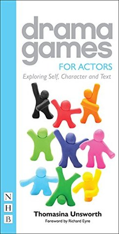 Drama Games for Actors: Exploring Self, Character and Text