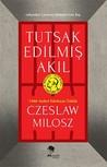 Tutsak Edilmiş Akıl by Czesław Miłosz