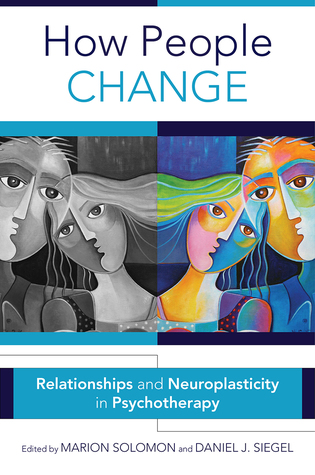 How People Change: Relationships and Neuroplasticity in Psychotherapy