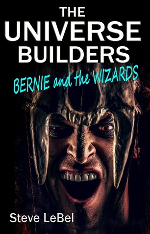 Bernie and the Wizards (The Universe Builders, #2)
