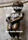 A Weekend in Brussels by John Francis Kinsella