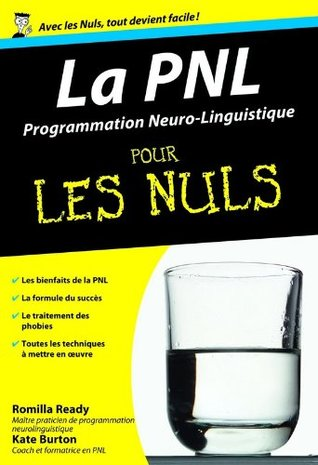 La Pnl (Programmation Neuro Linguistique) Pour Les Nuls por Romilla Ready, Kate Burton, Christophe Billon