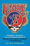 Cornell '77: The Music, the Myth, and the Magnificence of the Grateful Dead's Concert at Barton Hall