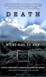 Death: What Not To Say: How to Confidently Approach a Grieving Person ... and all the things not to do and say (My Father's Chair Book 1)