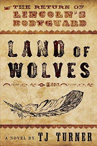 land-of-wolves-the-return-of-lincoln-s-bodyguard