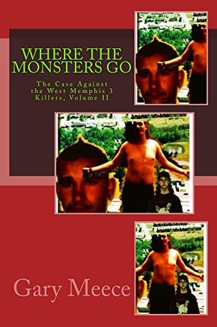 Where The Monsters Go: The Case Against the West Memphis 3 Killers, Volume II