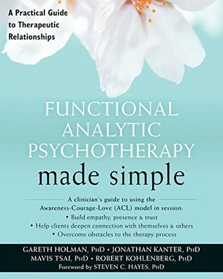 Functional Analytic Psychotherapy Made Simple: A Practical Guide to Therapeutic Relationships (The New Harbinger Made Simple Series)
