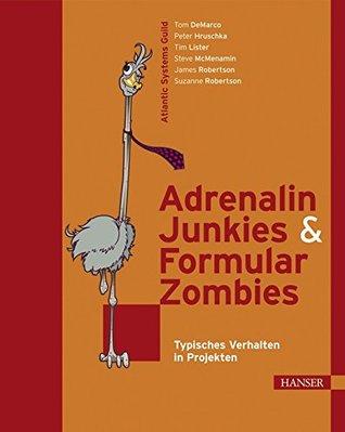 Adrenalin Junkies & Formular Zombies: typisches Verhalten in Projekten