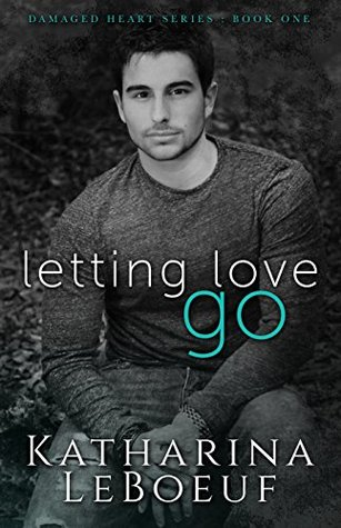 Letting Love Go (Damaged Heart, #1)