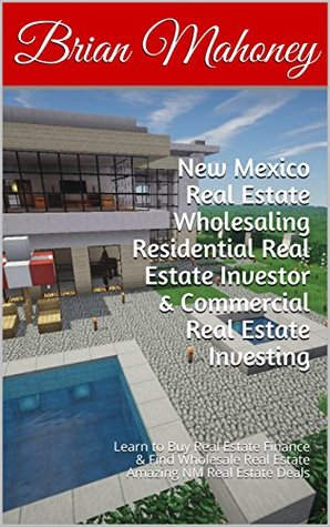 New Mexico Real Estate Wholesaling Residential Real Estate Investor & Commercial Real Estate Investing: Learn to Buy Real Estate Finance & Find Wholesale Real Estate Amazing NM Real Estate Deals