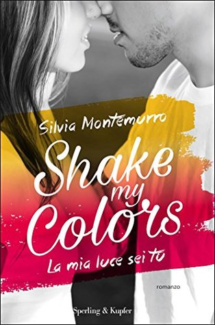 Shake my colors: La mia luce sei tu(Shake my Colors 1)