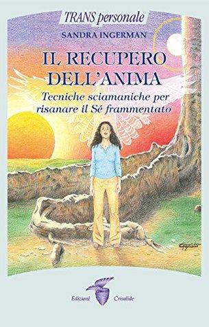 Il recupero dell'anima: Tecniche sciamaniche per risanare il Sé frammentato