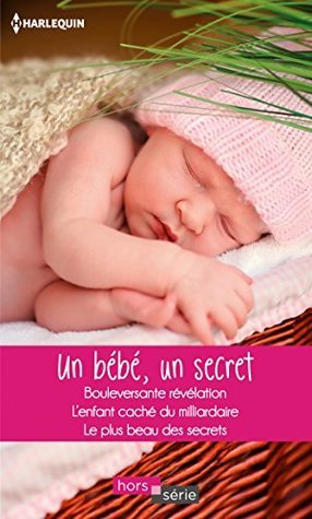 Un bébé, un secret : Bouleversante révélation - L'enfant caché du milliardaire - Le plus beau des secrets