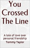 You Crossed The Line: A tale of love over personal friendship