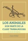 Los animales son parte de la clase trabajadora y otros ensayos