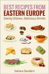 Best Recipes from Eastern Europe: Dainty Dishes, Delicious Drinks (Edible Excellence, #5)