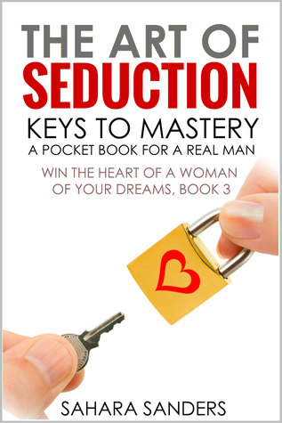 The Art of Seduction: A Pocket Book for a Real Man (Win the Heart of a Woman of Your Dreams 3)