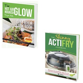 Hot Air Nourish Recipe Book and Skinny ActiFry Cookbook 2 Books Bundle Collection - Air Fryer Cookbook, Guilt-free & Delicious ActiFry Recipe Ideas: Discover The Healthier Way to Fry!