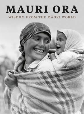 Mauri Ora: Wisdom from the Maori World
