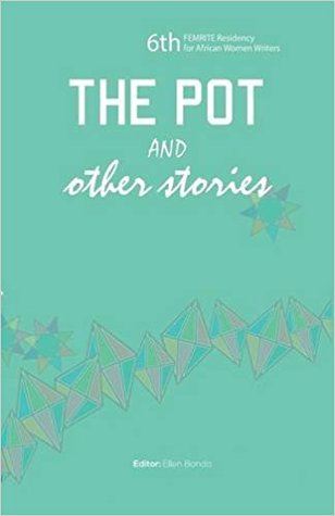 The Pot and Other Stories (Stories of the 6th Femrite Residency for African Women Writers)