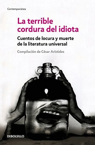 La Terrible Cordura del Idiota / The Terrible Sanity of the Insane por Cesar Aristides