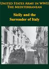 United States Army in WWII - the Mediterranean - Sicily and the Surrender of Italy: [Illustrated Edition]