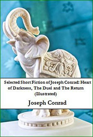 Selected Short Fiction of Joseph Conrad: Heart of Darkness, The Duel and The Return