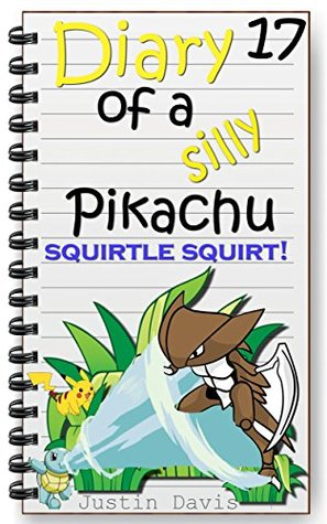 Squirtle Squirt!: Kabutops isn't the only strong Pokemon in this great bedtime story for children... (Diary of a Silly Pikachu Book 18)