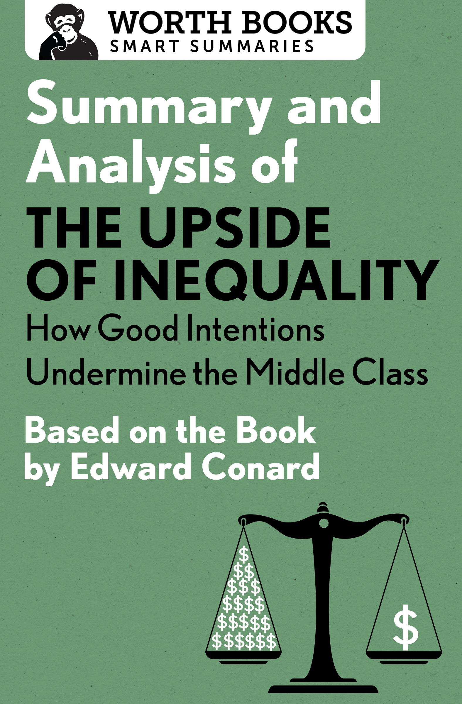 Summary and Analysis of The Upside of Inequality: How Good Intentions Undermine the MIddle Class: Based on the Book by Edward Conrad
