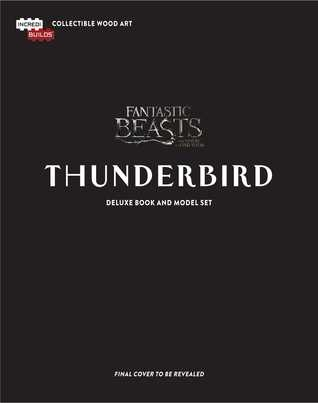 IncrediBuilds: Fantastic Beasts and Where to Find Them: Thunderbird Deluxe Book and Model Set: Deluxe Book and Model Set