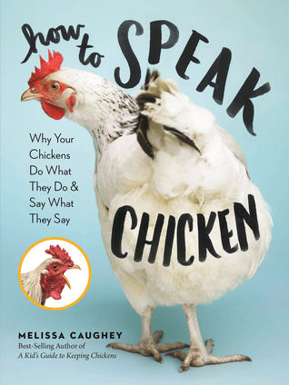 Life According to Chickens: An Insider's View of the Language, Manners, and Rules of the Flock