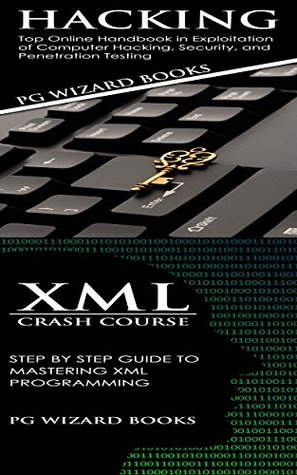 Hacking + XML Crash Course: Top Online Handbook in Exploitation of Computer Hacking, Security, and Penetration Testing + Step by Step Guide to Mastering ... (Fortran, Python, Android, XML 2)