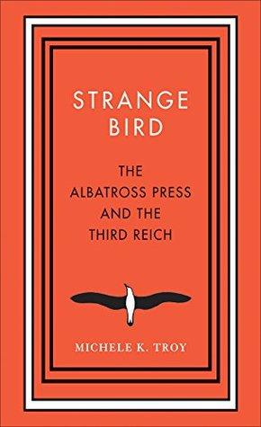 Free Epub Book Strange Bird: The Albatross Press and the Third Reich