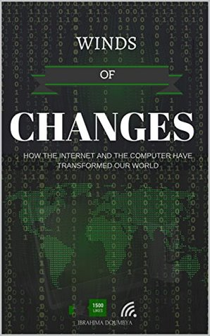 Winds of Changes: How the Internet and the Computer have Transformed our World