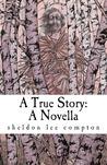 A True Story: A Novella