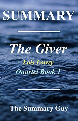 Summary - The Giver: By Lois Lowry - Giver Quartet Book 1 (The Giver: A Complete Summary - Book 1,Quartet, Paperback, Audiobook, Audible )