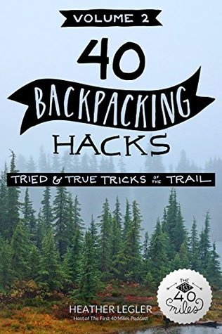 40 Backpacking Hacks, Volume 2: Tried & True Tricks of the Trail