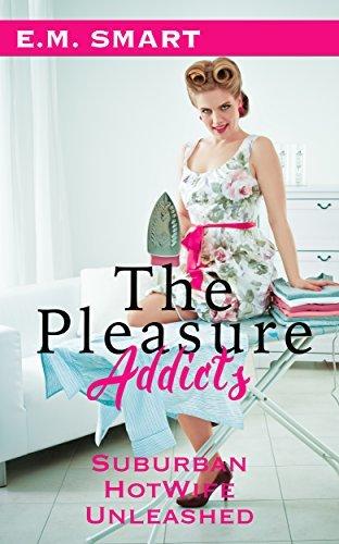 The Pleasure Addicts: Suburban Hotwife Unleashed