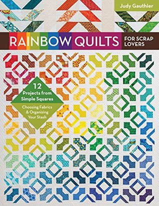 Rainbow Quilts for Scrap Lovers eBook: 12 Projects from Simple Squares - Choosing Fabrics & Organizing Your Stash