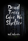 Dead Trees Give No Shelter by Wil Wheaton