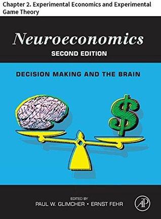 Neuroeconomics: Chapter 2. Experimental Economics and Experimental Game Theory