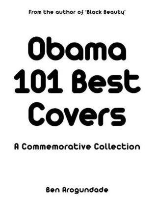 Obama: 101 Best Covers:: The Story of the Election & Legacy of America's 44th President, in Photos & Comment