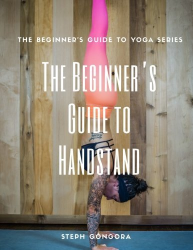 The Beginner's Guide to Handstand: The Beginner's Guide to Yoga: Volume 1