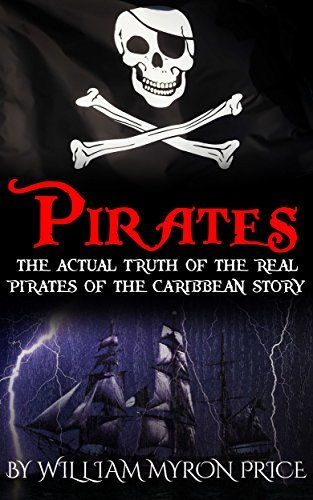 Pirates: The Actual Truth of the Real Pirates of the Caribbean Story (Pirates of the Caribbean History Book 1)