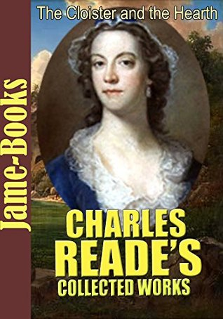 Charles Reade's Collected Works: The Cloister and the Hearth, It Is Never Too Late to Mend, White Lies, Peg Woffington, Put Yourself in His Place, and More(12 Works)