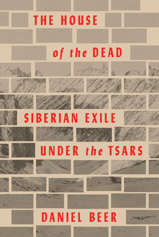 The house of the dead: siberian exile under the stars by Daniel Beer