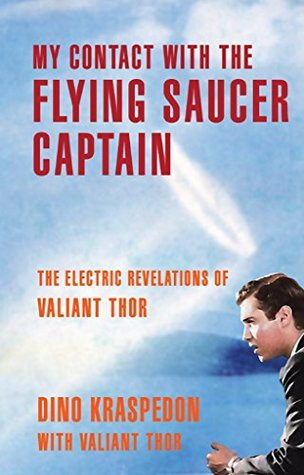 my-contact-with-the-flying-saucer-captain-the-electric-revelations-of-valiant-thor