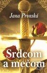 Srdcom a mečom by Jana Pronská
