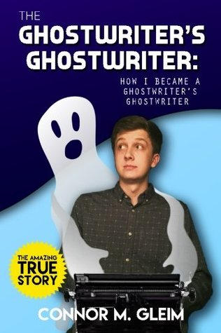 The Ghostwriters Ghostwriter: How I Became A Ghostwriters Ghostwriter