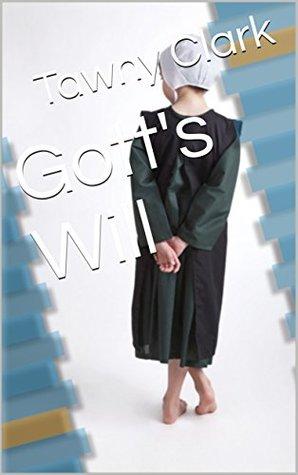 Gotts Will - Tawny Clark